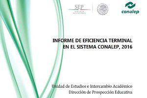 Informe de eficiencia terminal en el sistema CONALEP 2016