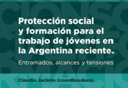 Protección social y formación para el trabajo de jóvenes en la Argentina reciente. Entramados, alcances y tensiones