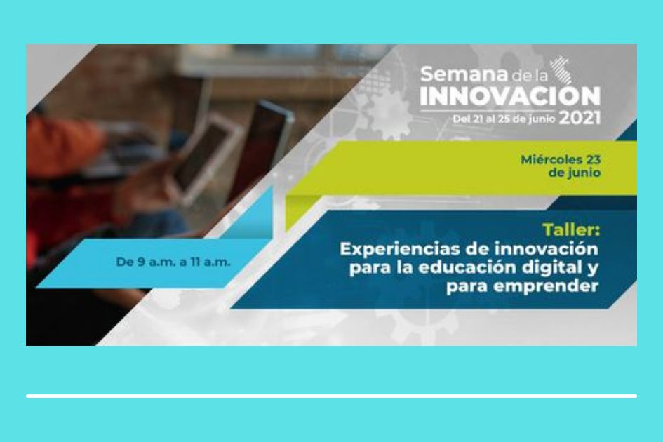 """Taller """"Experiencias de innovación para la educación digital y para emprender"""""""